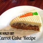The Best Ever Carrot Cake Recipe {or so I think}