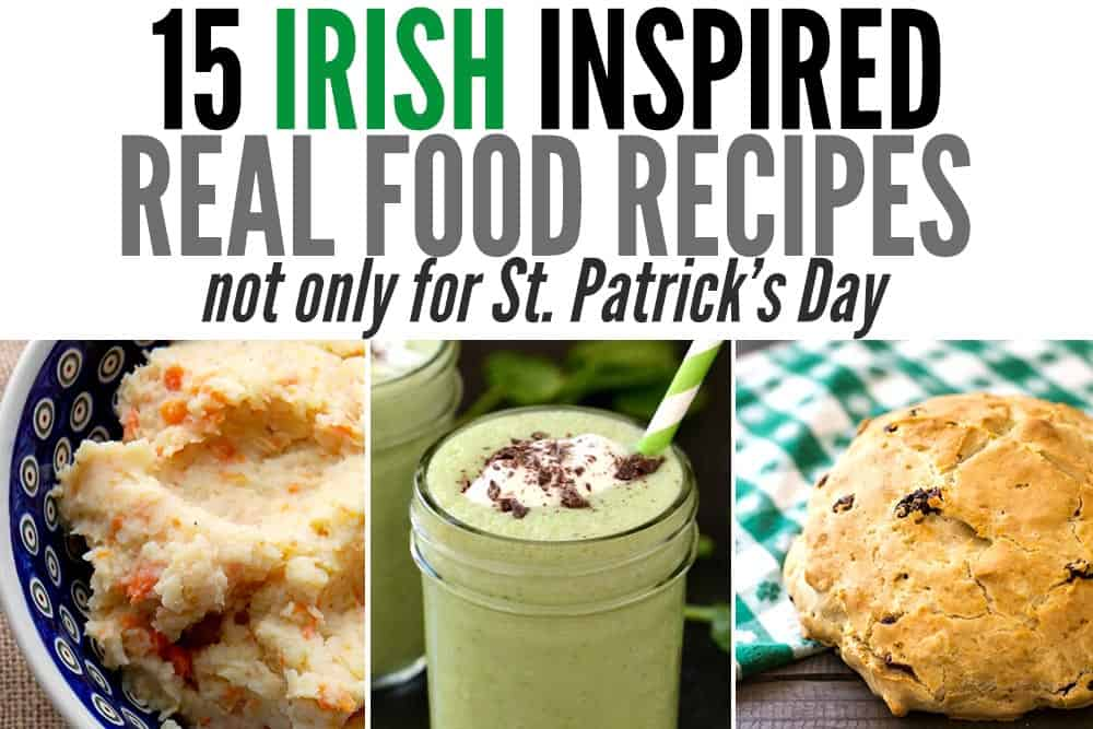 These wonderful Irish inspired real food recipes are great for St. Patrick's Day or really any time of year. Find recipes for delicious soda breads, comforting potato dishes and hearty Irish meats in this recipe round up.